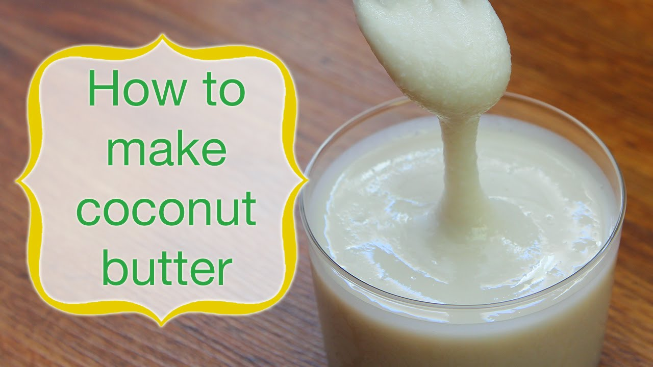 How To Make Coconut Butter – Raw Vegan Recipe by Live Love ...